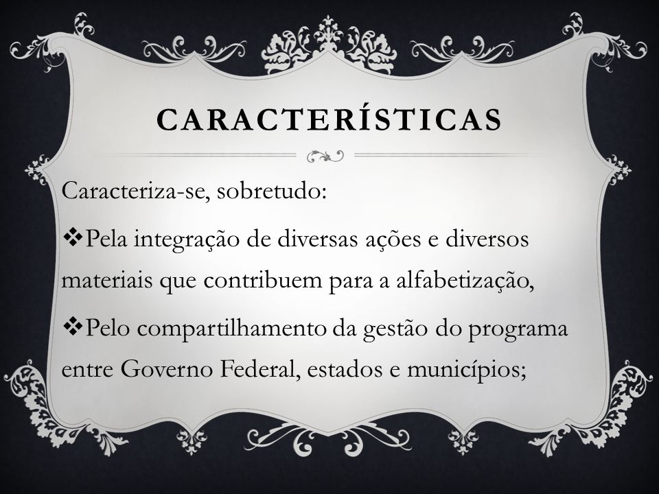 CARACTERÍSTICAS Caracteriza-se, sobretudo: Pela integração de diversas ações e diversos materiais que contribuem para a alfabetização, Pelo compartilh