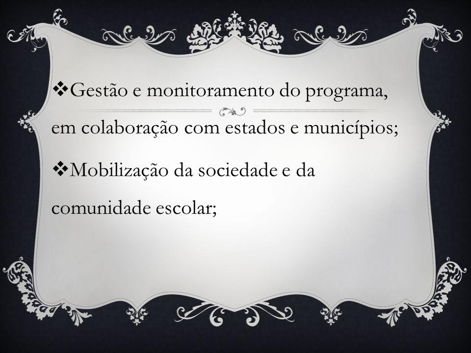 Gestão e monitoramento do programa, em colaboração com estados e municípios ; Mobilização da sociedade e da comunidade escolar ;