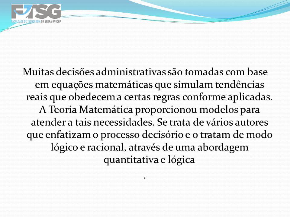 Muitas decisões administrativas são tomadas com base em equações matemáticas que simulam tendências reais que obedecem a certas regras conforme aplica