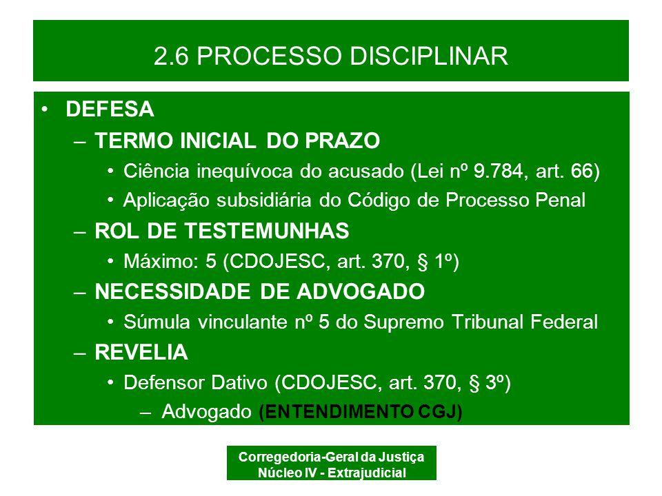 Corregedoria-Geral da Justiça Núcleo IV - Extrajudicial 2.6 PROCESSO DISCIPLINAR AUDIÊNCIA SIM DILIGÊNCIA VISTA AO ACUSADO DILIGÊNCIAS NÃO JUNTADAS e CONCLUSÃO SENTENÇA RECURSO