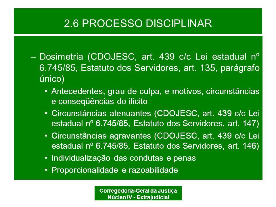 Corregedoria-Geral da Justiça Núcleo IV - Extrajudicial 2.6 PROCESSO DISCIPLINAR –PARÂMETROS DA LEI Nº 8.935/94 Arts.