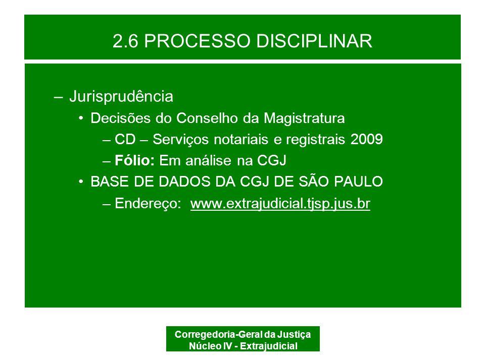 Corregedoria-Geral da Justiça Núcleo IV - Extrajudicial 2.6 PROCESSO DISCIPLINAR AUDIÊNCIA SIM DILIGÊNCIA DILIGÊNCIAS NÃO JUNTADAS e CONCLUSÃO SENTENÇA RECURSO VISTA AO ACUSADO
