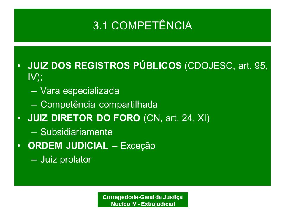 Corregedoria-Geral da Justiça Núcleo IV - Extrajudicial 3.2 ESPÉCIES CONSULTA –Dúvida do serventuário –Canais de comunicação FRJ: frj@tj.sc.gov.br;frj@tj.sc.gov.br Emolumentos: cgjcustas@tj.sc.gov.brcgjcustas@tj.sc.gov.br Selo de Fiscalização, Ressarcimento de atos gratuitos e ajuda de custo: selo@tj.sc.gov.brselo@tj.sc.gov.br –Competência da CGJ (CDOJESC, art.