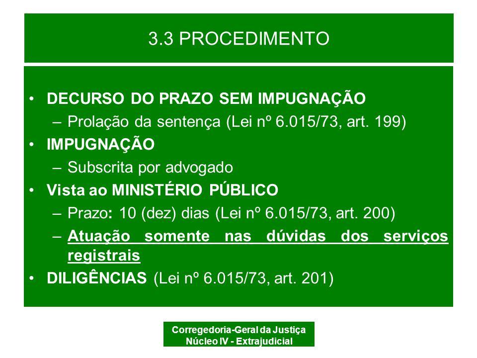 Corregedoria-Geral da Justiça Núcleo IV - Extrajudicial 3.3 PROCEDIMENTO DILIGÊNCIA SIM IMPUGNAÇÃO Juntar DILIGÊNCIA NÃO SENTENÇA DÚVIDA REGISTRO E AUTUAÇÃO DECURSO DO PRAZO VISTA AO MP RECURSO COMUNICAÇÃO SERVENTUÁRIO TRÂNSITO EM JULGADO ARQUIVAR