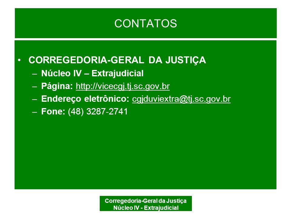 Corregedoria-Geral da Justiça Núcleo IV - Extrajudicial CONTATOS CORREGEDORIA-GERAL DA JUSTIÇA –Núcleo IV – Extrajudicial –Página: http://vicecgj.tj.s