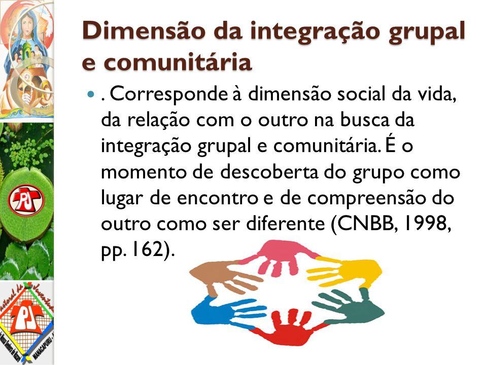 Dimensão da integração grupal e comunitária. Corresponde à dimensão social da vida, da relação com o outro na busca da integração grupal e comunitária
