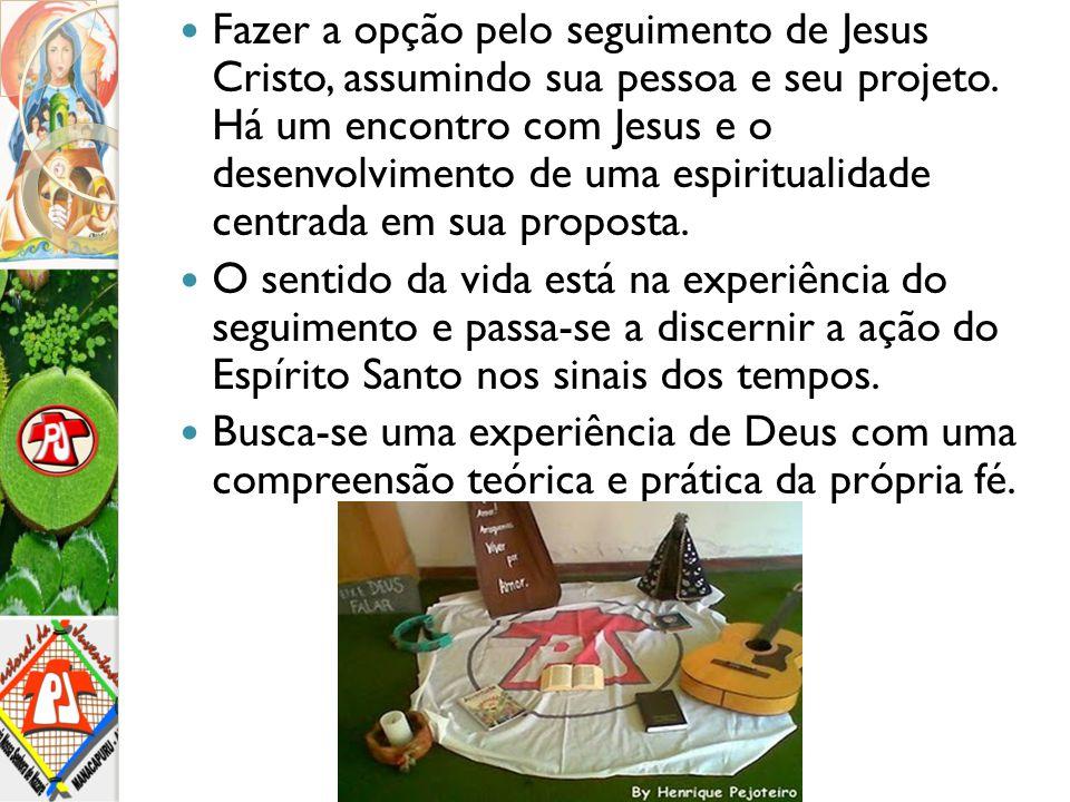 Fazer a opção pelo seguimento de Jesus Cristo, assumindo sua pessoa e seu projeto. Há um encontro com Jesus e o desenvolvimento de uma espiritualidade