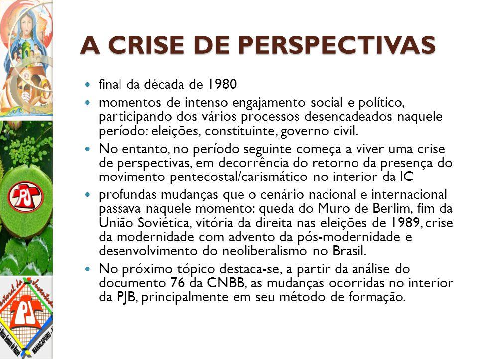 A CRISE DE PERSPECTIVAS final da década de 1980 momentos de intenso engajamento social e político, participando dos vários processos desencadeados naq