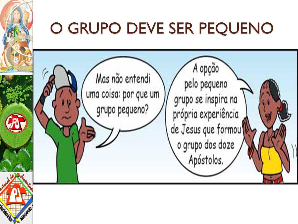 O GRUPO DEVE SER PEQUENO