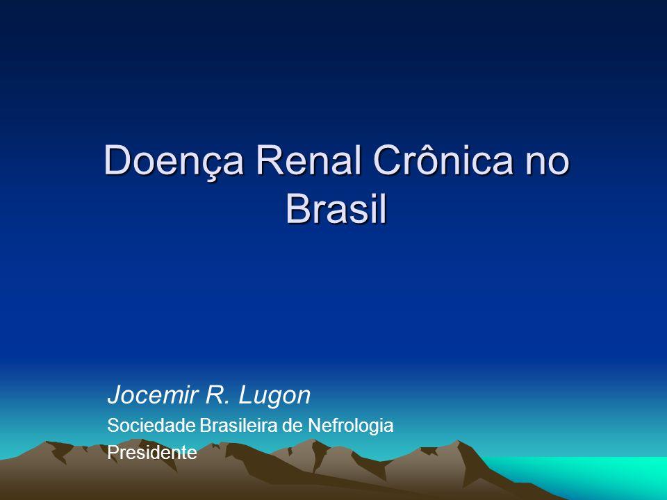 Doença Renal Crônica no Brasil Jocemir R. Lugon Sociedade Brasileira de Nefrologia Presidente