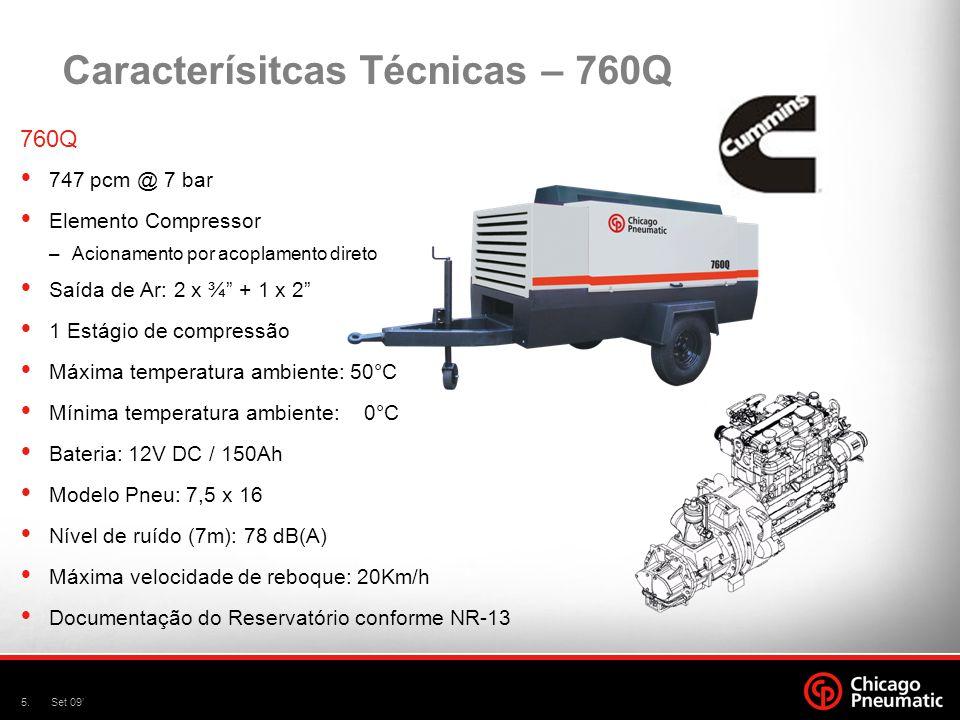 6.Set 09 Caracterísitcas Técnicas – 760QH 760QH 737 pcm @ 10 bar Elemento Compressor –Acionamento por acoplamento direto Saída de Ar: 2 x ¾ + 1 x 2 1 Estágio de compressão Máxima temperatura ambiente: 50°C Mínima temperatura ambiente: 0°C Bateria: 12V DC / 150Ah Modelo Pneu: 7,5 x 16 Nível de ruído (7m): 78 dB(A) Máxima velocidade de reboque: 20Km/h Documentação do Reservatório conforme NR-13