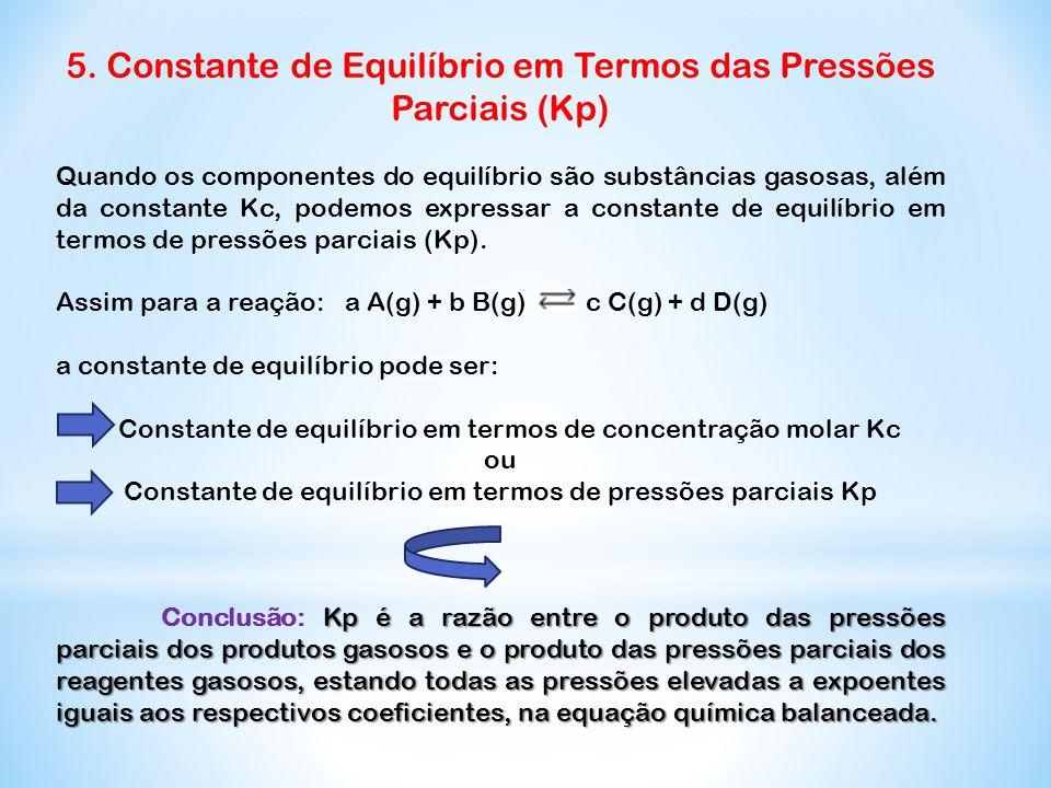 5. Constante de Equilíbrio em Termos das Pressões Parciais (Kp) Quando os componentes do equilíbrio são substâncias gasosas, além da constante Kc, pod