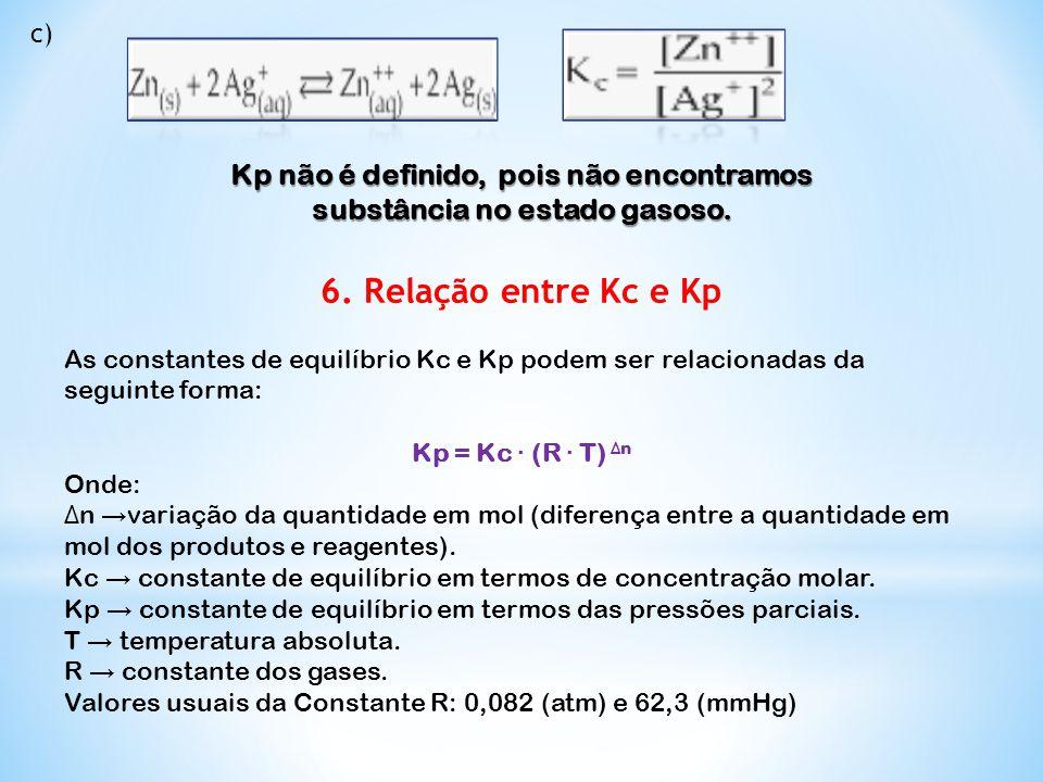 c) Kp não é definido, pois não encontramos substância no estado gasoso. 6. Relação entre Kc e Kp As constantes de equilíbrio Kc e Kp podem ser relacio