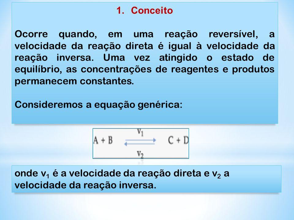 1.Conceito Ocorre quando, em uma reação reversível, a velocidade da reação direta é igual à velocidade da reação inversa. Uma vez atingido o estado de