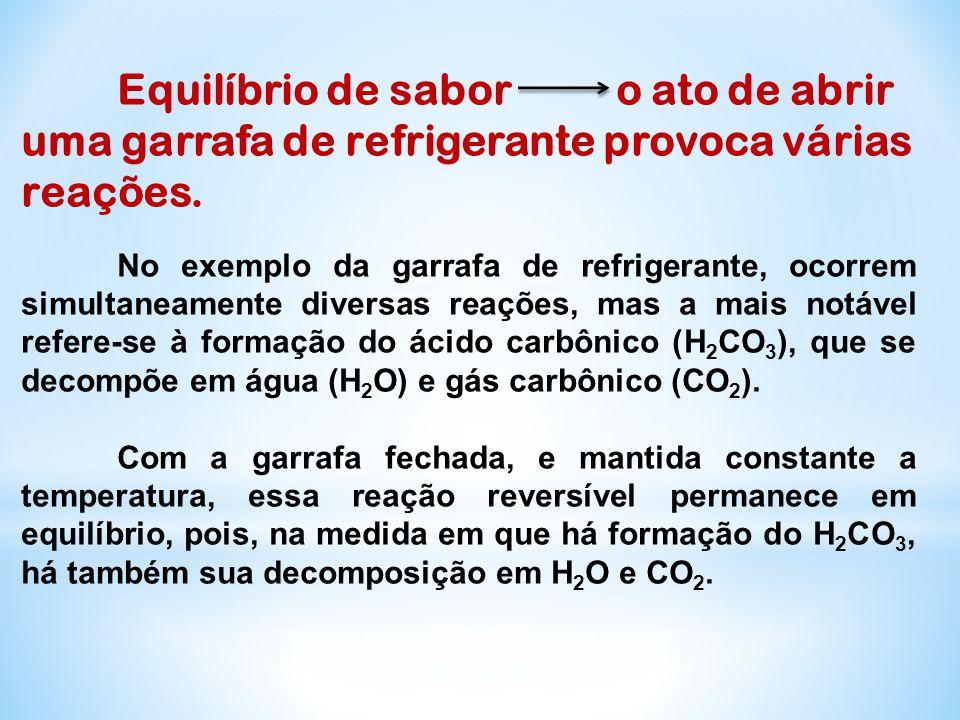 Equilíbrio de sabor o ato de abrir uma garrafa de refrigerante provoca várias reações. No exemplo da garrafa de refrigerante, ocorrem simultaneamente