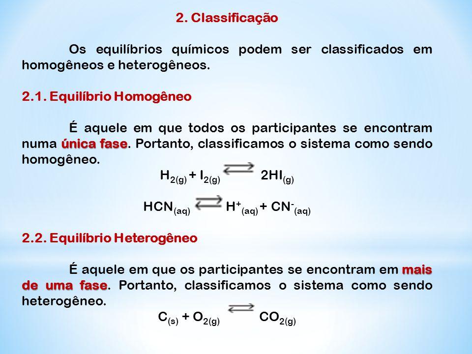 2. Classificação Os equilíbrios químicos podem ser classificados em homogêneos e heterogêneos. 2.1. Equilíbrio Homogêneo única fase É aquele em que to