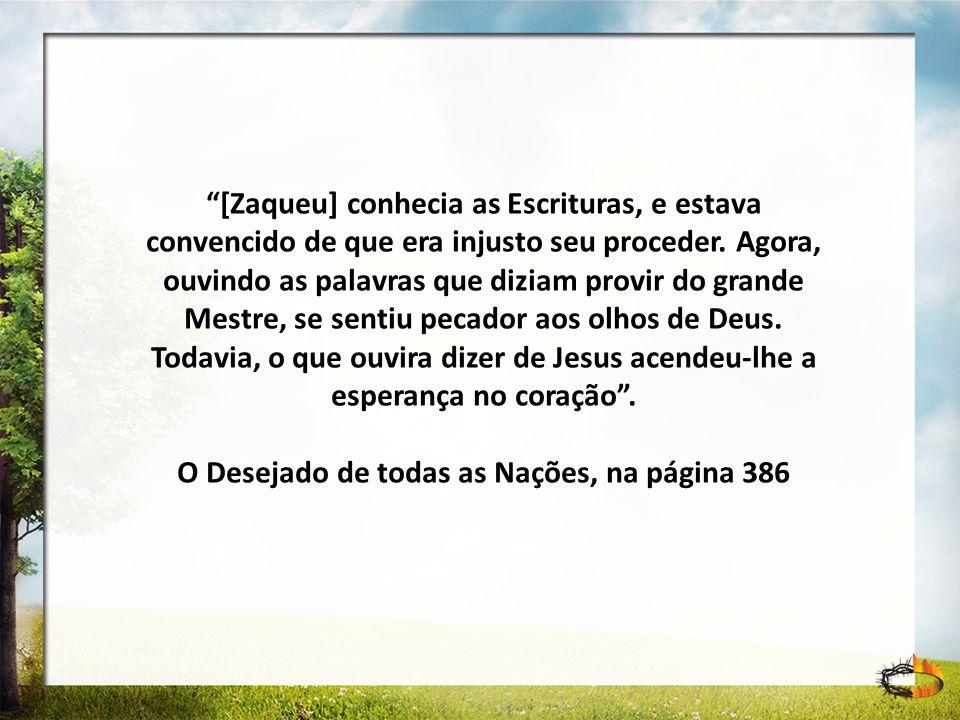 [Zaqueu] conhecia as Escrituras, e estava convencido de que era injusto seu proceder. Agora, ouvindo as palavras que diziam provir do grande Mestre, s
