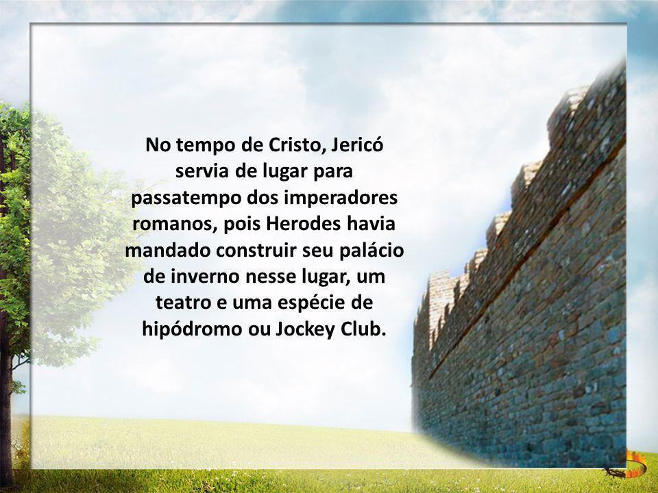 No tempo de Cristo, Jericó servia de lugar para passatempo dos imperadores romanos, pois Herodes havia mandado construir seu palácio de inverno nesse