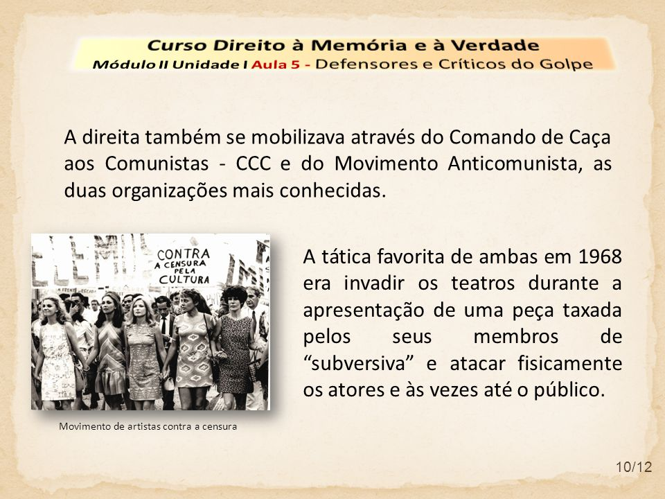 10/12 A direita também se mobilizava através do Comando de Caça aos Comunistas - CCC e do Movimento Anticomunista, as duas organizações mais conhecidas.