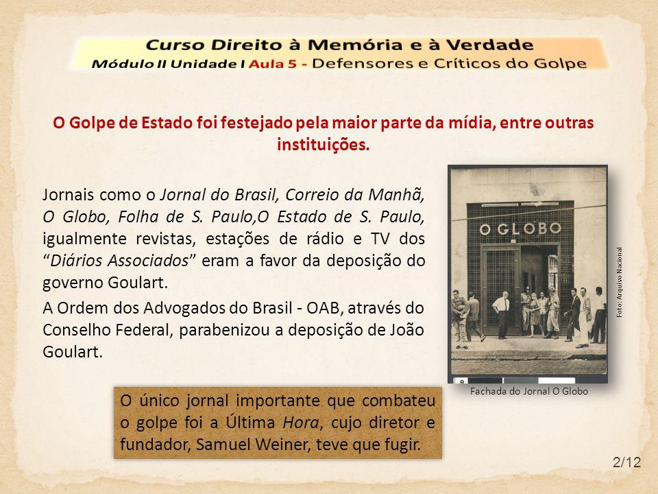 2/12 O Golpe de Estado foi festejado pela maior parte da mídia, entre outras instituições. Jornais como o Jornal do Brasil, Correio da Manhã, O Globo,