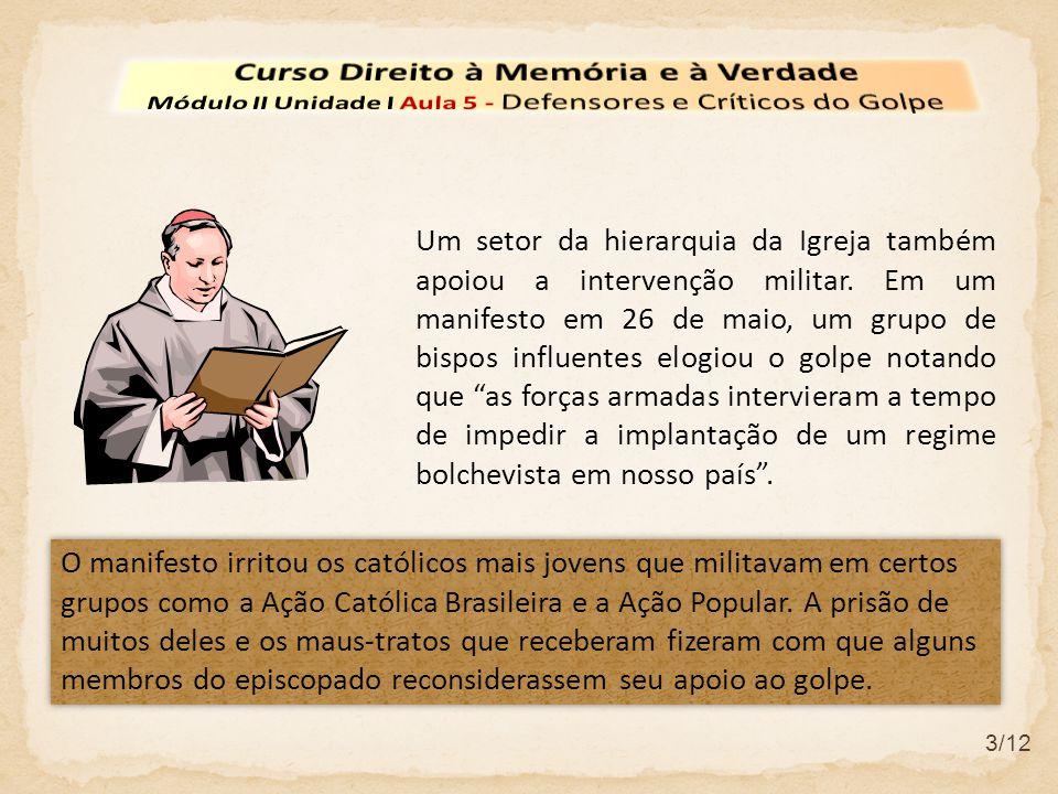 3/12 Um setor da hierarquia da Igreja também apoiou a intervenção militar. Em um manifesto em 26 de maio, um grupo de bispos influentes elogiou o golp