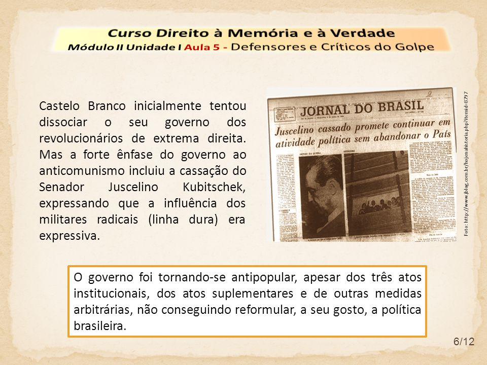 6/12 Castelo Branco inicialmente tentou dissociar o seu governo dos revolucionários de extrema direita. Mas a forte ênfase do governo ao anticomunismo