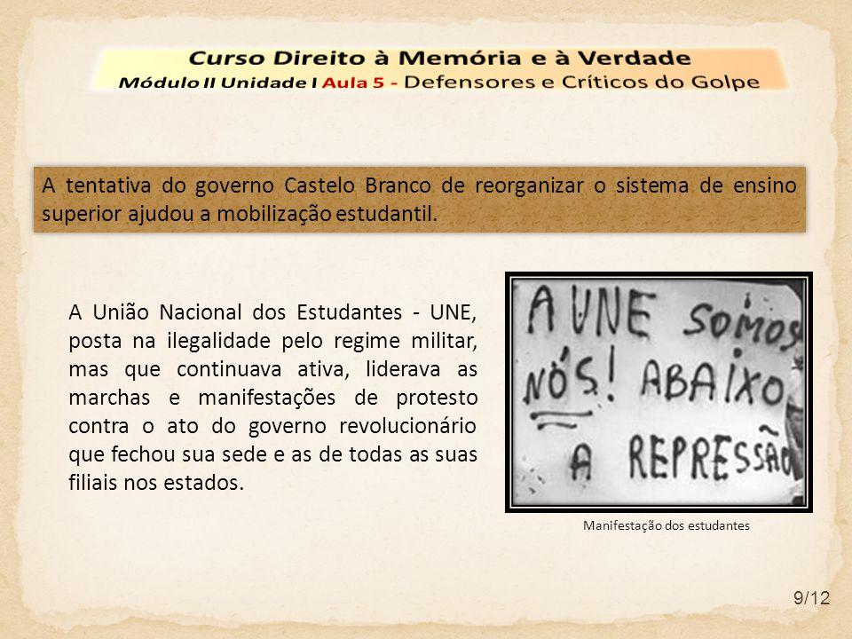 9/12 A tentativa do governo Castelo Branco de reorganizar o sistema de ensino superior ajudou a mobilização estudantil. A União Nacional dos Estudante