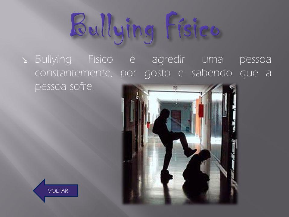 Bullying Físico é agredir uma pessoa constantemente, por gosto e sabendo que a pessoa sofre. VOLTAR