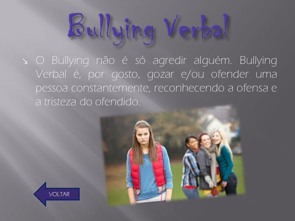 O Bullying não é só agredir alguém. Bullying Verbal é, por gosto, gozar e/ou ofender uma pessoa constantemente, reconhecendo a ofensa e a tristeza do