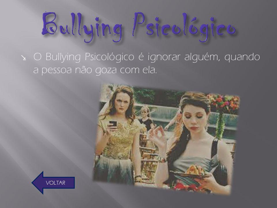 O Bullying sexual é abusar, por gosto, de alguém constantemente. VOLTAR