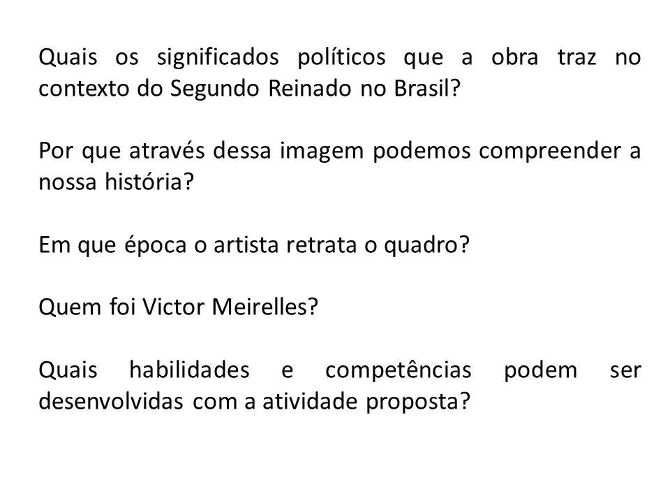 Quais os significados políticos que a obra traz no contexto do Segundo Reinado no Brasil? Por que através dessa imagem podemos compreender a nossa his