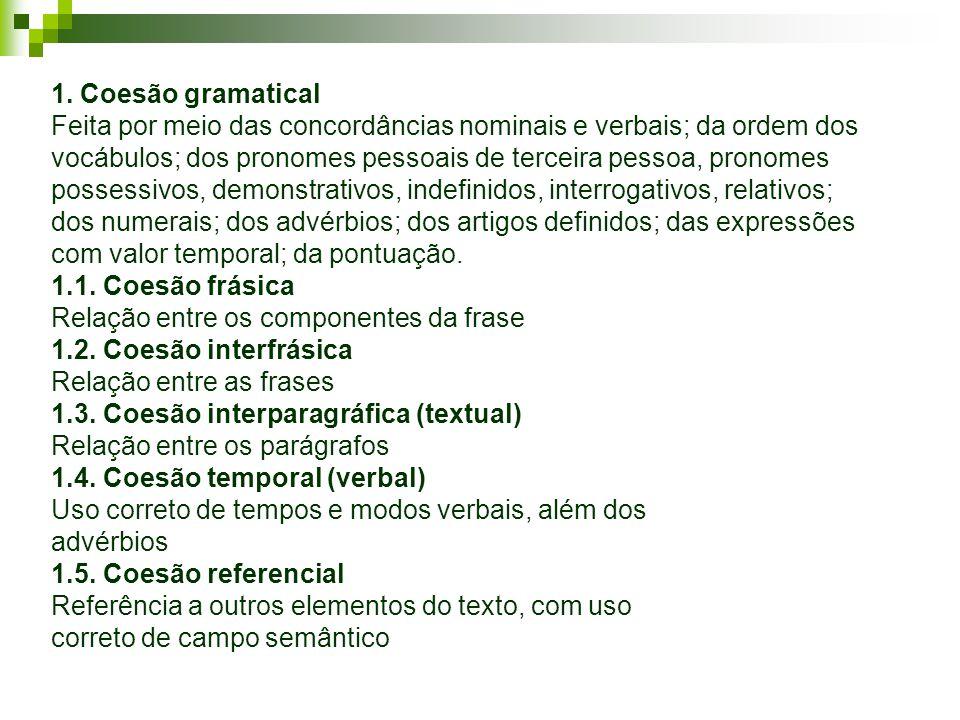 1. Coesão gramatical Feita por meio das concordâncias nominais e verbais; da ordem dos vocábulos; dos pronomes pessoais de terceira pessoa, pronomes p