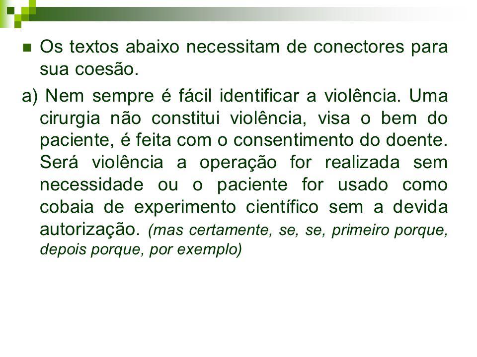 Os textos abaixo necessitam de conectores para sua coesão. a) Nem sempre é fácil identificar a violência. Uma cirurgia não constitui violência, visa o