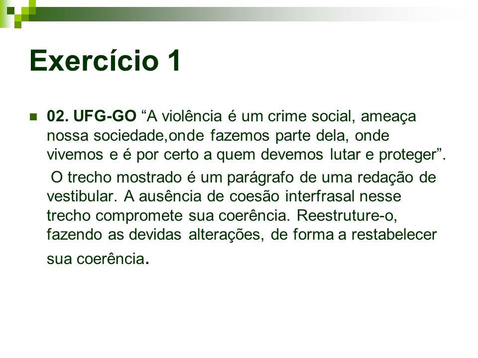 Exercício 1 02. UFG-GO A violência é um crime social, ameaça nossa sociedade,onde fazemos parte dela, onde vivemos e é por certo a quem devemos lutar