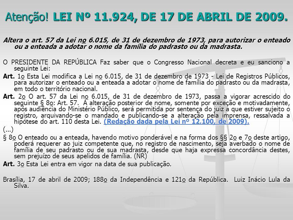 Atenção! LEI Nº 11.924, DE 17 DE ABRIL DE 2009. Altera o art. 57 da Lei no 6.015, de 31 de dezembro de 1973, para autorizar o enteado ou a enteada a a