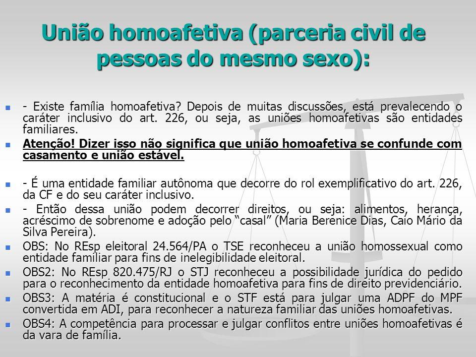 União homoafetiva (parceria civil de pessoas do mesmo sexo): - Existe família homoafetiva? Depois de muitas discussões, está prevalecendo o caráter in