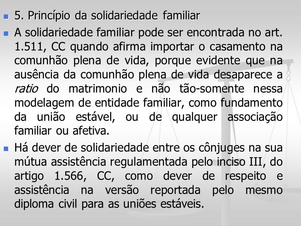 5. Princípio da solidariedade familiar 5. Princípio da solidariedade familiar A solidariedade familiar pode ser encontrada no art. 1.511, CC quando af
