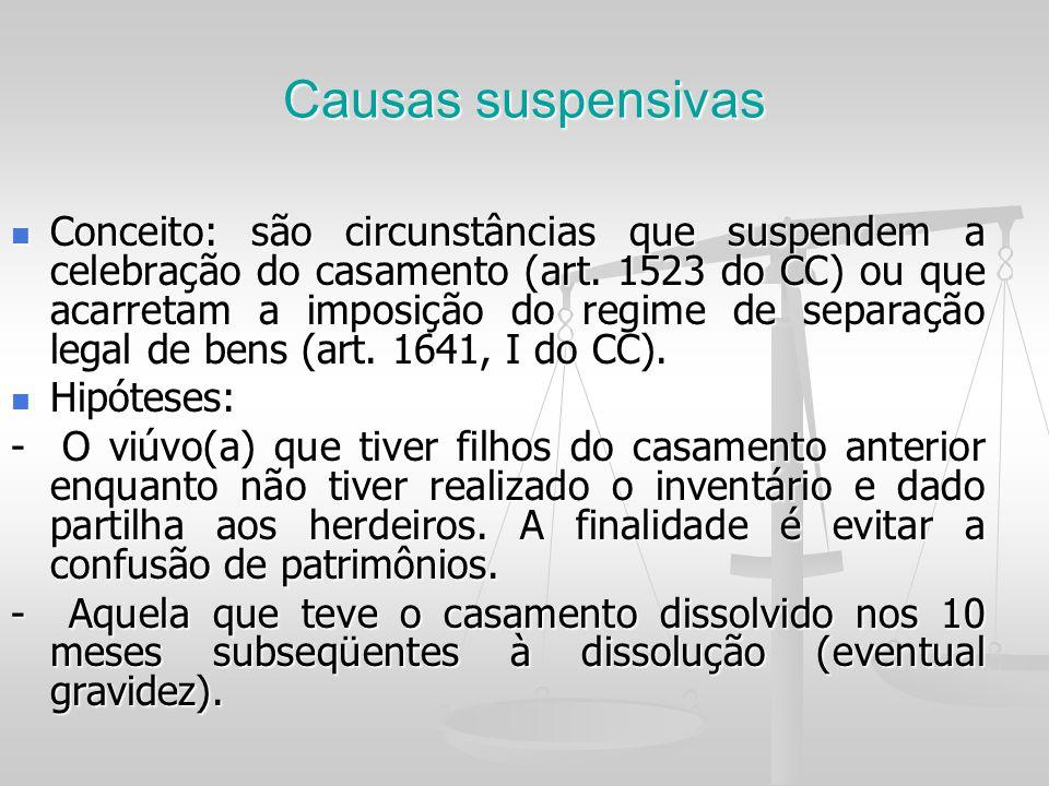 Causas suspensivas Conceito: são circunstâncias que suspendem a celebração do casamento (art. 1523 do CC) ou que acarretam a imposição do regime de se