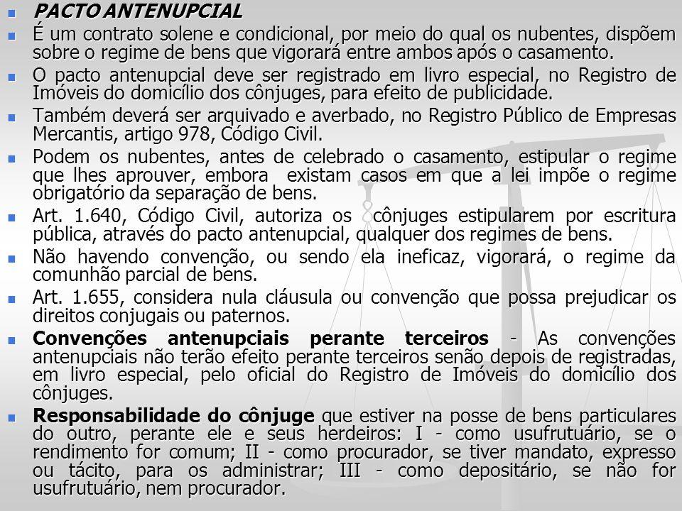 PACTO ANTENUPCIAL PACTO ANTENUPCIAL É um contrato solene e condicional, por meio do qual os nubentes, dispõem sobre o regime de bens que vigorará entr