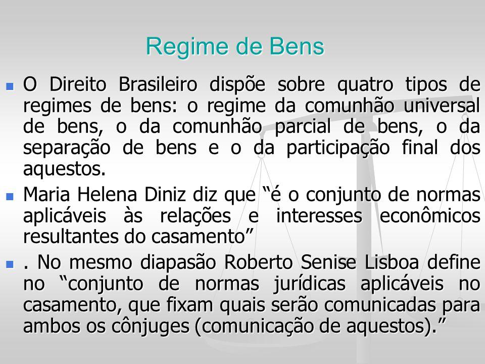Regime de Bens O Direito Brasileiro dispõe sobre quatro tipos de regimes de bens: o regime da comunhão universal de bens, o da comunhão parcial de ben