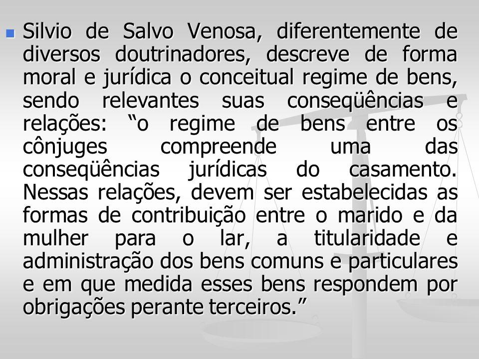 Silvio de Salvo Venosa, diferentemente de diversos doutrinadores, descreve de forma moral e jurídica o conceitual regime de bens, sendo relevantes sua