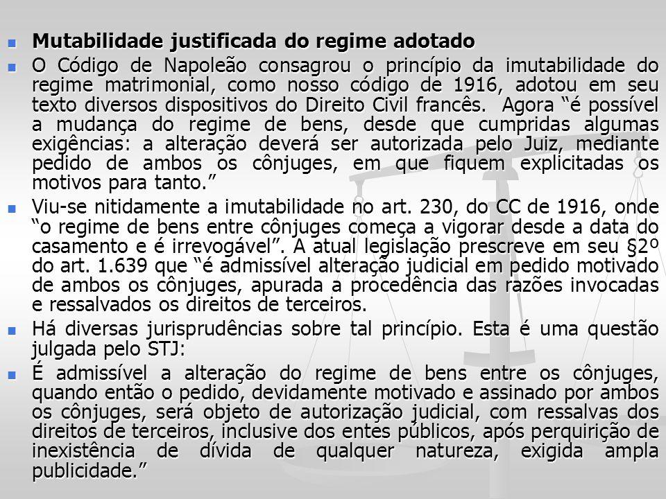 Mutabilidade justificada do regime adotado Mutabilidade justificada do regime adotado O Código de Napoleão consagrou o princípio da imutabilidade do r