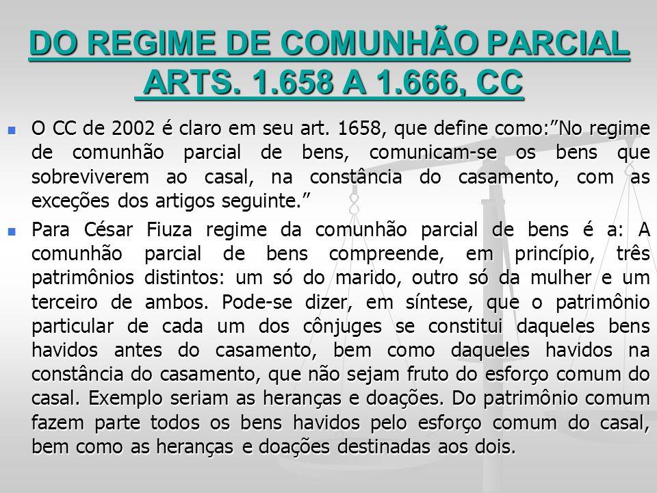 DO REGIME DE COMUNHÃO PARCIAL ARTS. 1.658 A 1.666, CC O CC de 2002 é claro em seu art. 1658, que define como:No regime de comunhão parcial de bens, co