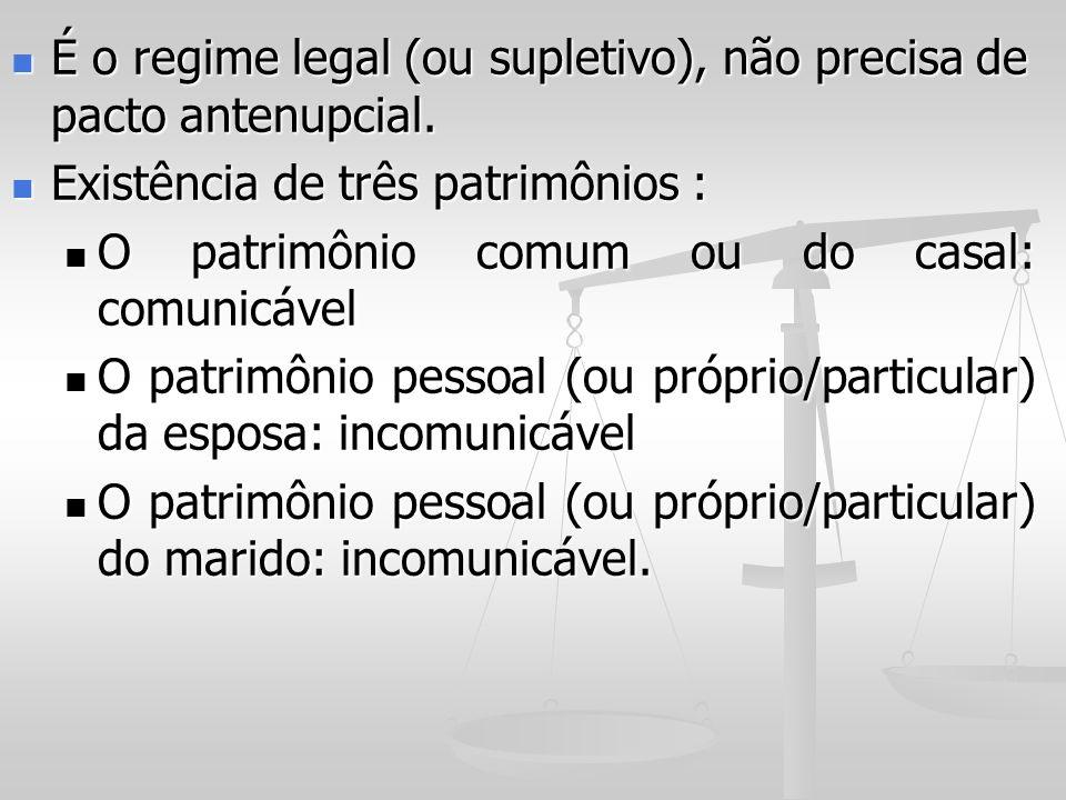 É o regime legal (ou supletivo), não precisa de pacto antenupcial. É o regime legal (ou supletivo), não precisa de pacto antenupcial. Existência de tr