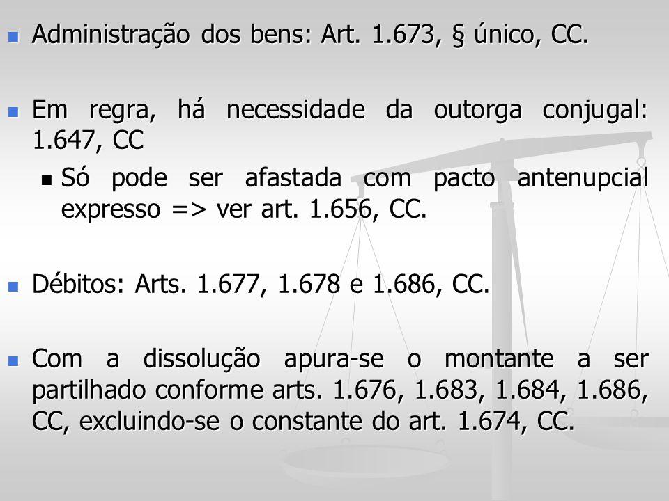 Administração dos bens: Art. 1.673, § único, CC. Administração dos bens: Art. 1.673, § único, CC. Em regra, há necessidade da outorga conjugal: 1.647,