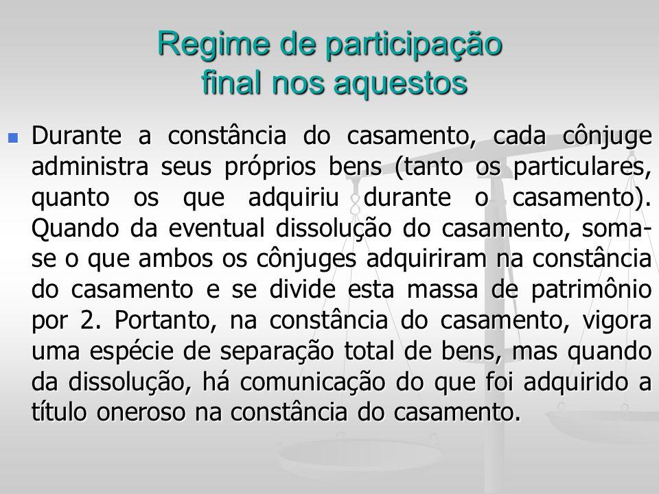 Regime de participação final nos aquestos Durante a constância do casamento, cada cônjuge administra seus próprios bens (tanto os particulares, quanto