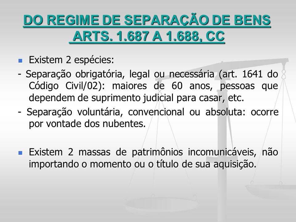 DO REGIME DE SEPARAÇÃO DE BENS ARTS. 1.687 A 1.688, CC Existem 2 espécies: Existem 2 espécies: - Separação obrigatória, legal ou necessária (art. 1641