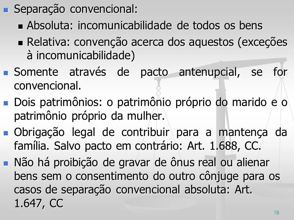 Separação convencional: Separação convencional: Absoluta: incomunicabilidade de todos os bens Absoluta: incomunicabilidade de todos os bens Relativa: