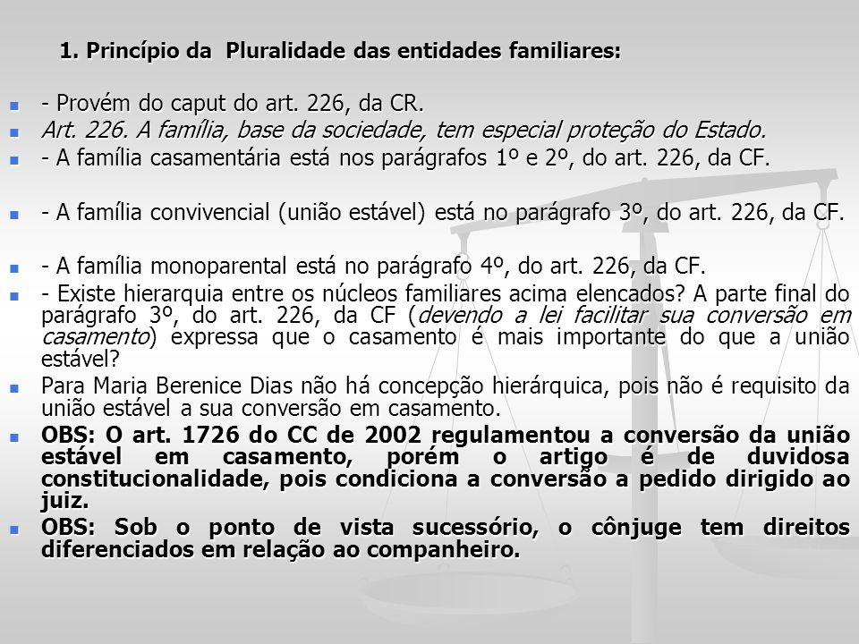 1. Princípio da Pluralidade das entidades familiares: 1. Princípio da Pluralidade das entidades familiares: - Provém do caput do art. 226, da CR. - Pr