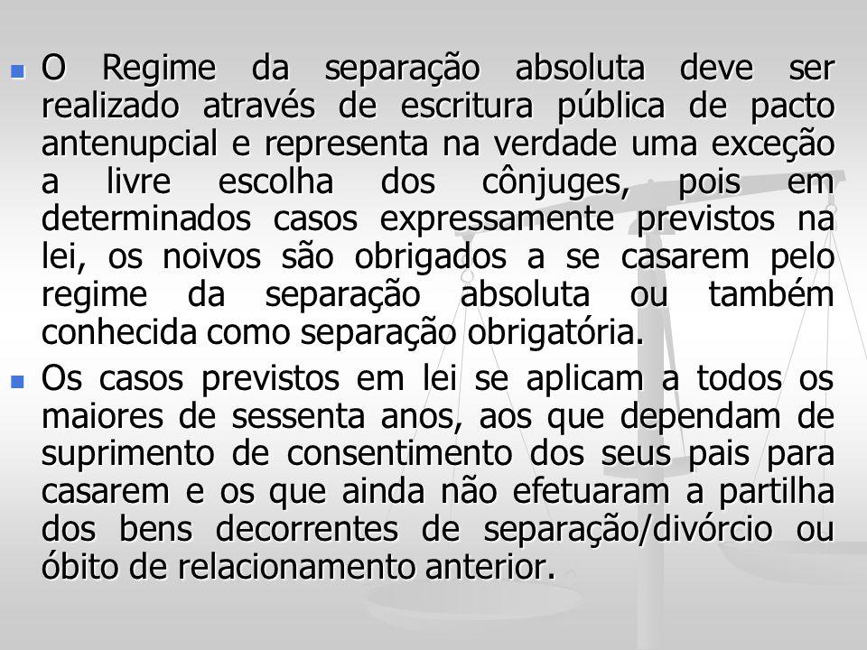 O Regime da separação absoluta deve ser realizado através de escritura pública de pacto antenupcial e representa na verdade uma exceção a livre escolh
